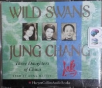 Wild Swans - Three Daughters of China written by Jung Chang performed by Anna Massey on CD (Abridged)